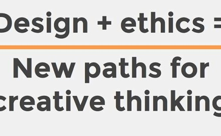 Design + Ethics = New paths for creative thinking